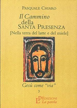 Il Cammino della Santa Presenza.[Nella Terra del Latte e del Miele]. Vol. 3: Gesù Come Via.:...