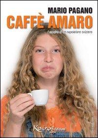 Caffè amaro. I corsivi di un napoletano svizzero.: Pagano, Mario