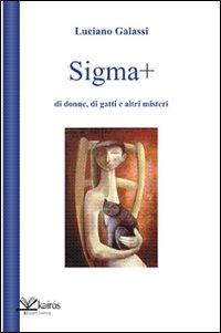 Sigma più di donne, di gatti e altri misteri.: Galassi, Luciano