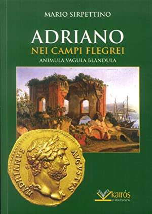 Adriano nei Campi Flegrei. Animula vagula blandula.: Sirpettino, Mario