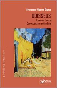 Odisseus. Il secolo breve. Conoscenza e solitudine.: Giunta, Francesco A