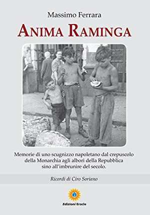 Anima raminga. Memorie di uno scugnizzo napoletano.: Ferrara Massimo