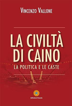 La civiltà di Caino. La politica e le caste.: Vallone Vincenzo