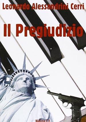 Il pregiudizio.: Alessandrini, Leonardo