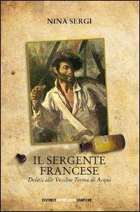 Il sergente francese. Delitti alle vecchie terme di Acqui.: Sergi, Nina