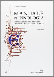 Manuale di innologia. Introduzione all'innodia dei secoli IV-XVII in Occidente.: Mele, ...