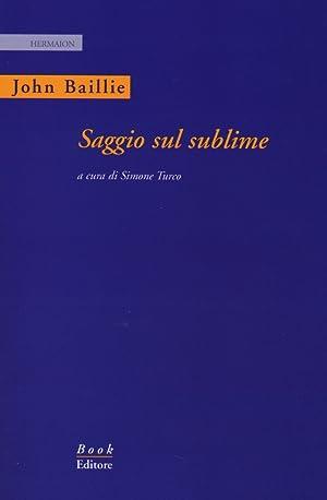 Saggio sul sublime. Ediz. italiana e inglese.: Baillie, John