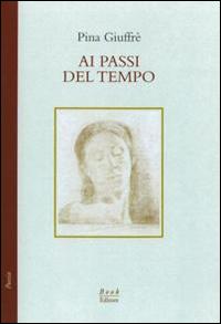 Ai passi del tempo (poesie, 1987-1999).: Giuffré, Pina