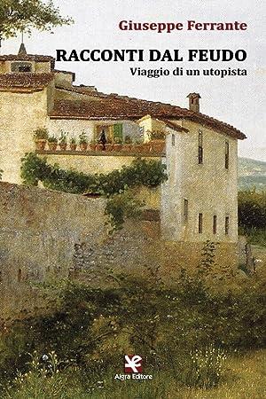 Racconti dal feudo. Viaggio di un utopista.: Ferrante Giuseppe