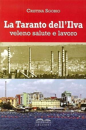 La Taranto dell'Ilva. Veleno, Salute e Lavoro.: Sgobio, Cristina