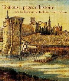"""Toulouse, pages d'histoire. """"Les Toulousains de Toulouse"""" ont 100 ans.: Rey-Delqu�, ..."""