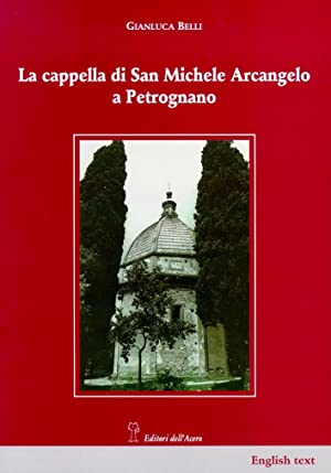 La cappella di San Michele Arcangelo a Petrognano.: Belli, Gianluca Scardigli, Alessandro