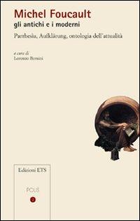 Michel Foucault gli antichi e i moderni. Parrhesìa, Aufklärung, ontologia dell'...