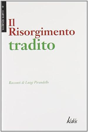 Il Risorgimento Tradito.: Pirandello, Luigi