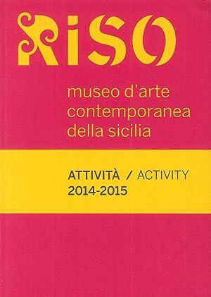 Riso, Museo d'Arte Contemporanea della Sicilia. Attività / Activity 2014-2015.: ...