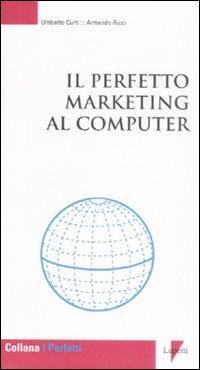 Il perfetto marketing al computer.: Curti, Umberto Ricci, Armando