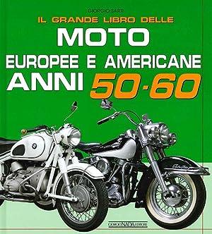 Il grande libro delle moto europee e americane anni 50-60.: Sarti, Giorgio