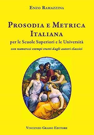 Prosodia e metrica italiana per le scuole superiori e le Università con numerosi esempi ...