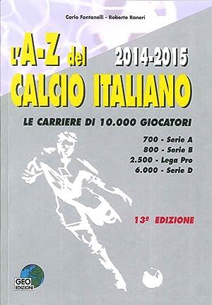 L'A-Z del Calcio Italiano 2014-2015. Le Carriere di 10.000 Giocatori.: Fontanelli Carlo Raneri...