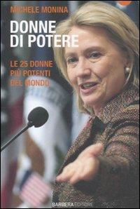 Donne di Potere. Le 25 Donne più Potenti del Mondo.: Monina, Michele