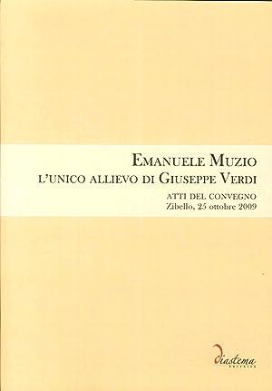 Emanuele Muzio. L'unico allievo di Giuseppe Verdi. Atti del Convegno (Zibello, 25 ottobre 2009...