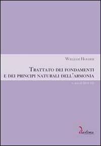 Trattato dei fondamenti e dei principi naturali dell'armonia.: Holder, William