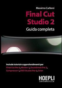 Final Cut Studio 2. Montaggio e Post Produzione con Final Cut 6 Pro.: Carboni, Massimo