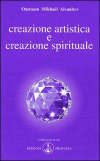 Creazione artistica e creazione spirituale.: Aïvanhov, O Mikhaël