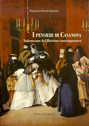I pensieri di Casanova. Vademecum del libertino contemporaneo.: Sgarlata, Francesco P