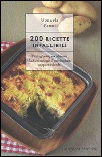 Duecento ricette infallibili.: Vanni, Manuela