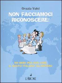 Non facciamoci riconoscere! 100 modi per non fare il solito italiano all'estero.: Valci, ...