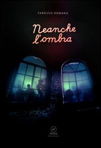 Neanche l'ombra.: Romano, Fabrizio