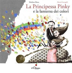 La Principessa Pinky e la Lanterna dei Colori.: Motta Marilena