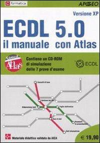 ECDl 5.0. Il Manuale con Atlas. con CD-ROM.