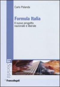 Formula Italia. Il Nuovo Progetto Nazionale e Liberale.: Pelanda, Carlo