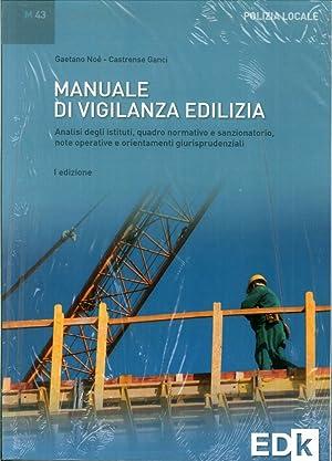 Manuale di vigilanza edilizia. Analisi degli istituti, quadro normativo e sanzionatorio, note ...