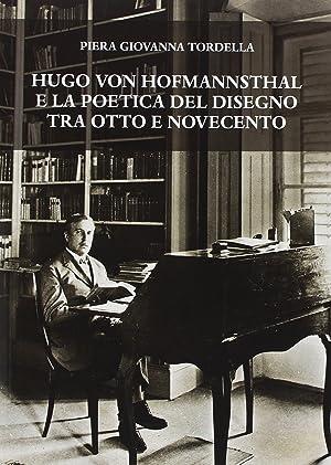 Hugo von Hofmannsthal e la poetica del disegno tra Otto e Novecento.: Tordella Piera G
