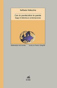 Con le parole, oltre le parole. Saggi di letteratura contemporanea.: Pellecchia, Raffaele