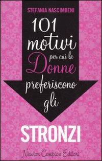 Centouno motivi per cui le donne preferiscono gli stronzi.: Nascimbeni, Stefania