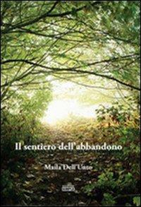 Il sentiero dell'abbandono.: Dell'Unto, Maila