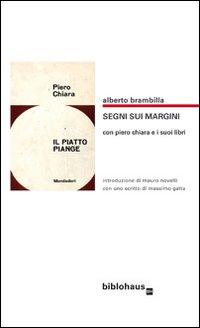 Segni sui margini con Piero Chiara e i suoi libri.: Brambilla, Alberto