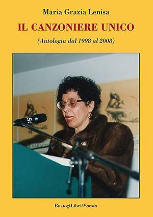 Il canzoniere unico (Antologia dal 1998 al 2008).: Lenisa M Grazia