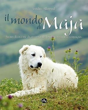 Il mondo di Maja. Storia di un cane da pecora e del bambino e cui fece compagnia.: Allemand Sandro