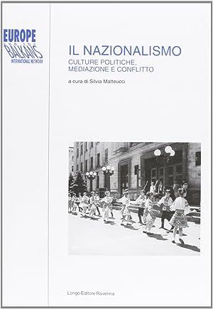 Il nazionalismo. Culture politiche, mediazione e conflitto.
