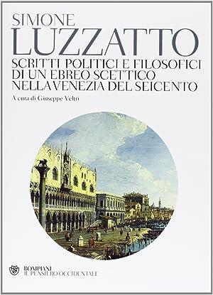 Scritti politico-filosofici di un ebreo scettico nella Venezia del Seicento.: Luzzatto, Simone