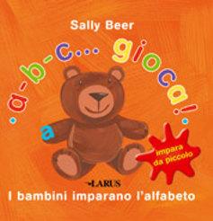 A-B-C. Gioca! i Bambini Imparano l'Alfabeto.: Beer, Sally