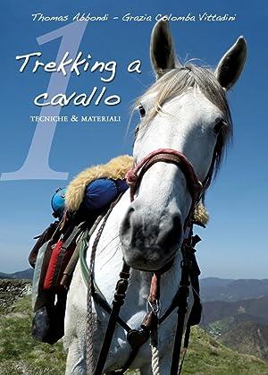 Trekking a Cavallo. Tecniche & Materiali Pronto Soccorso Equino.: Abbondi Thomas Vittadini ...