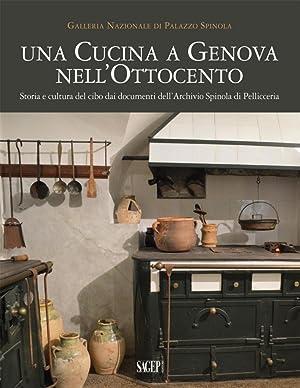 Una Cucina a Genova nell'Ottocento. Storia e Cultura del Cibo dai Documenti dell'Archivio...
