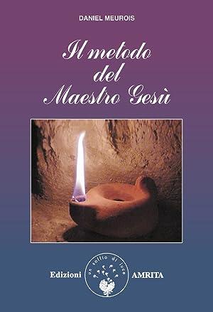 Il metodo del maestro Gesù.: Meurois-Givaudan, Daniel