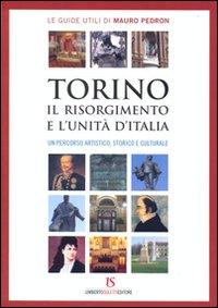 Torino, il Risorgimento e l'Unità d'Italia. Un percorso artistico, storico e ...